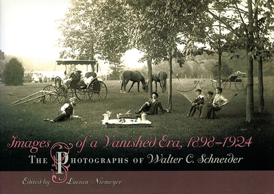 Images of a Vanished Era, 1898-1924: The Photographs of Walter C. Schneider - Niemeyer, Lucian, Mr. (Editor)