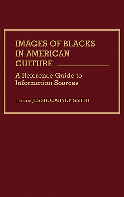 Images of Blacks in American Culture: A Reference Guide to Information Sources - Smith, Jessie Carney, PhD