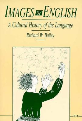 Images of English: A Cultural History of the Language - Bailey, Richard W