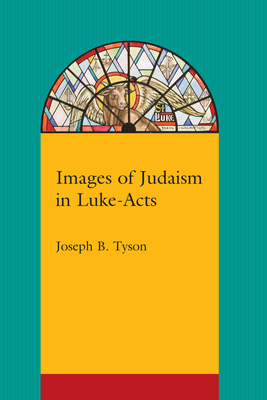 Images of Judaism in Luke-Acts - Tyson, Joseph B