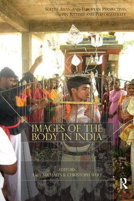 Images of the Body in India: South Asian and European Perspectives on Rituals and Performativity - Michaels, Axel (Editor), and Wulf, Christoph (Editor)