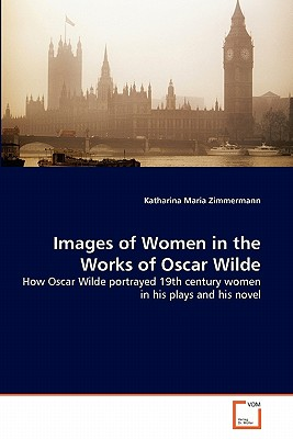 Images of Women in the Works of Oscar Wilde - Zimmermann, Katharina Maria