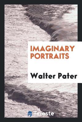 Imaginary Portraits - Pater, Walter