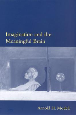 Imagination and the Meaningful Brain - Modell, Arnold H, and Dobson, Andrew (Editor)