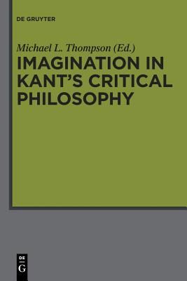 Imagination in Kant's Critical Philosophy - Thompson, Michael L (Editor)