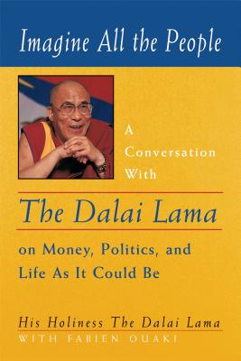 Imagine All the People: A Conversation with the Dalai Lama on Money, Politics, and Life as It Could Be - Dalai Lama, and Bstan-'Dzin-Rgy, and Cuaki, Fabien