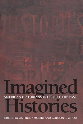 Imagined Histories: American Historians Interpret the Past - Molho, Anthony (Editor)