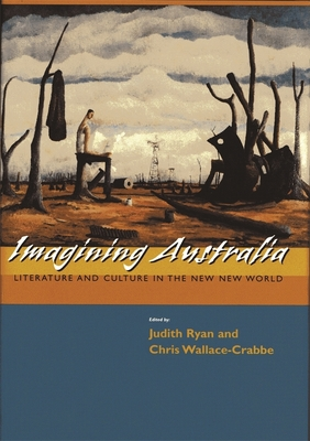 Imagining Australia: Literature and Culture in the New New World - Ryan, Judith (Editor), and Wallace-Crabbe, Chris (Editor), and Birch, Tony (Contributions by)