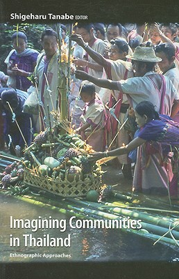 Imagining Communities in Thailand: Ethnographic Approaches - Tanabe, Shigeharu (Editor)