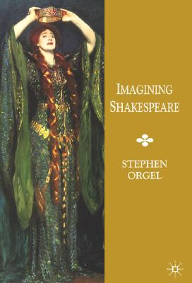 Imagining Shakespeare - Orgel, Stephen