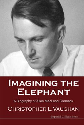 Imagining the Elephant: A Biography of Allan MacLeod Cormack - Vaughan, Christopher L