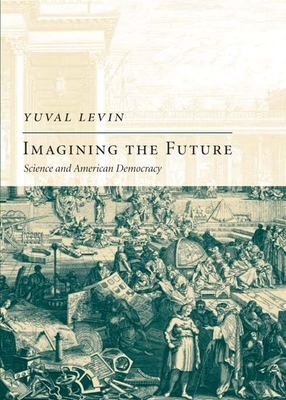 Imagining the Future: Science and American Democracy - Levin, Yuval