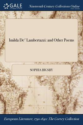 Imilda de' Lambertazzi: And Other Poems - Bigsby, Sophia
