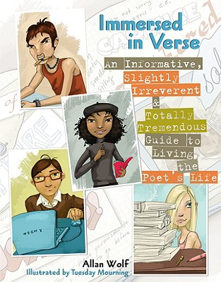 Immersed in Verse: An Informative, Slightly Irreverent & Totally Tremendous Guide to Living the Poet's Life - Wolf, Alan