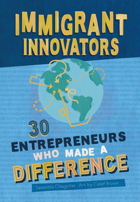Immigrant Innovators: 30 Entrepreneurs Who Made a Difference - Chagollan, Samantha