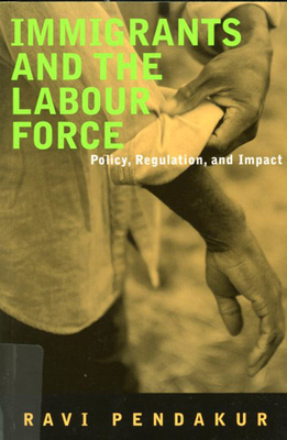 Immigrants and the Labour Force - Pendakur, Ravi