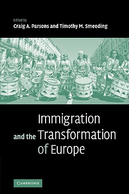 Immigration and the Transformation of Europe - Parsons, Craig A (Editor)