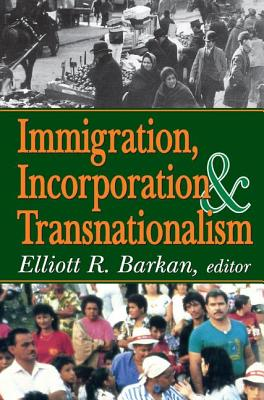 Immigration, Incorporation and Transnationalism - Barkan, Elliott Robert (Editor)