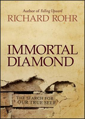 Immortal Diamond: The Search for Our True Self - Rohr, Richard, Father, Ofm