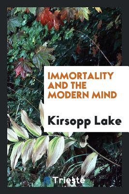 Immortality and the Modern Mind - Lake, Kirsopp