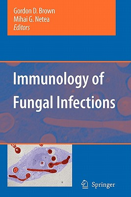 Immunology of Fungal Infections - Brown, Gordon D. (Editor), and Netea, Mihai G. (Editor)