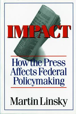 Impact: How the Press Affects Federal Policy Making - Linsky, Martin
