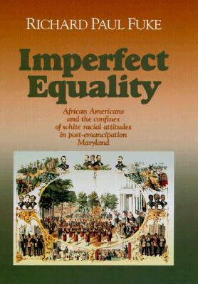 Imperfect Equality: African Americans and the Confines of White Ideology in Postaemancipation Maryland. - Fuke, Richard