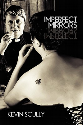 Imperfect Mirrors - Scully, Kevin, and Dennis, Hugh (Introduction by)