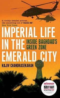 Imperial Life in the Emerald City: Inside Baghdad's Green Zone - Chandrasekaran, Rajiv