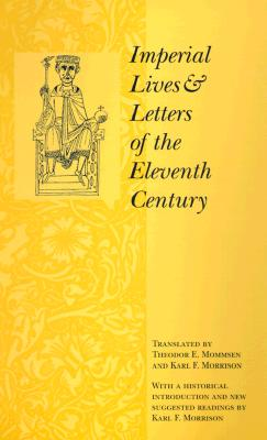 Imperial Lives and Letters of the Eleventh Century - Mommsen, Theodor (Translated by), and Morrison, Karl (Introduction by)