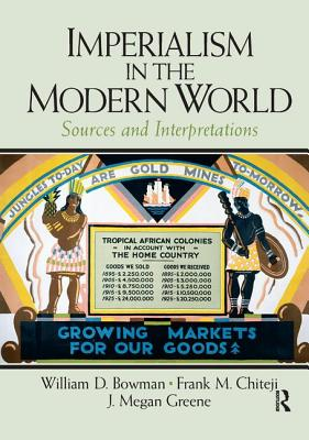 Imperialism in the Modern World: Sources and Interpretations - Bowman, William (Editor)