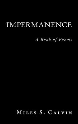 Impermanence: A Book of Poems - Calvin, Miles S