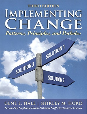 Implementing Change: Patterns, Principles, and Potholes - Hall, Gene E, and Hord, Shirley M, and Hirsh, Stephanie (Foreword by)