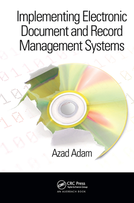 Implementing Electronic Document and Record Management Systems - Adam, Azad
