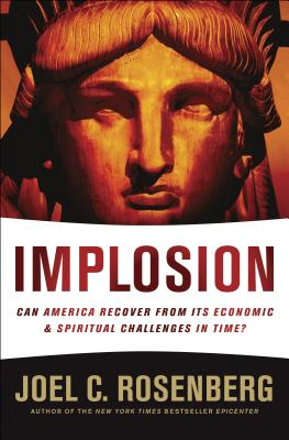 Implosion: Can America Recover from Its Economic and Spiritual Challenges in Time? - Rosenberg, Joel C