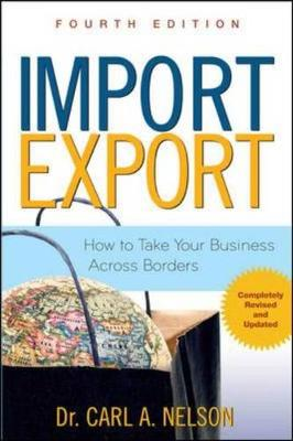 Import/Export: How to Take Your Business Across Borders - Nelson, Carl A