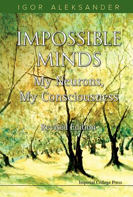 Impossible Minds: My Neurons, My Consciousness (Revised Edition) - Aleksander, Igor, Professor