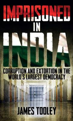 Imprisoned in India: Corruption and Wrongful Imprisonment in the World's Largest Democracy - Tooley, James