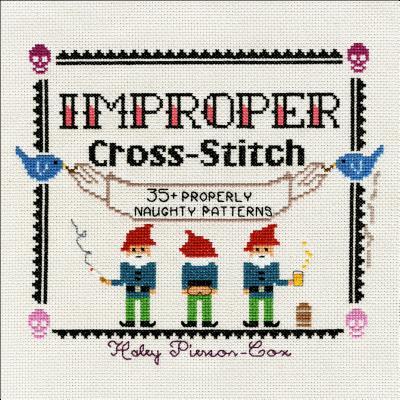 Improper Cross-Stitch: 35+ Properly Naughty Patterns - Pierson-Cox, Haley