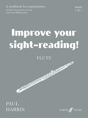 Improve Your Sight-Reading! Flute: A Workbook for Examinations: Grade 6 - Harris, Paul