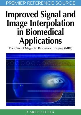 Improved Signal and Image Interpolation in Biomedical Applications: The Case of Magnetic Resonance Imaging (Mri) - Ciulla, Carlo