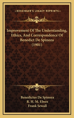 Improvement of the understanding, Ethics and Correspondence of Benedict de Spinoza - Spinoza, Benedictus de, and Elwes, Robert Harvey Monro
