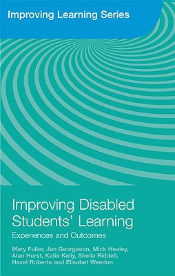 Improving Disabled Students' Learning: Experiences and Outcomes - Fuller, Mary