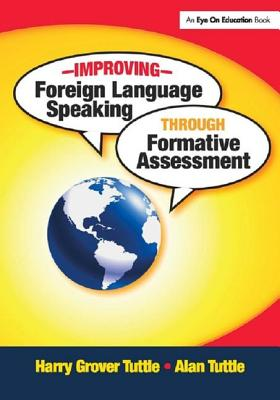 Improving Foreign Language Speaking through Formative Assessment - Tuttle, Harry Grover, and Tuttle, Alan
