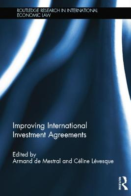 Improving International Investment Agreements - De Mestral, Armand (Editor), and Levesque, Celine (Editor)