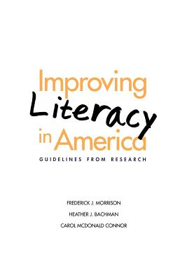 Improving Literacy in America: Guidelines from Research - Morrison, Frederick J., and Bachman, Heather J., and Connor, Carol McDonald