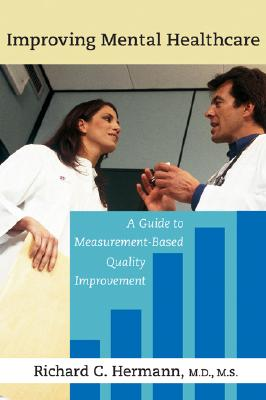 Improving Mental Healthcare: A Guide to Measurement-Based Quality Improvement - Hermann, Richard C, Dr.