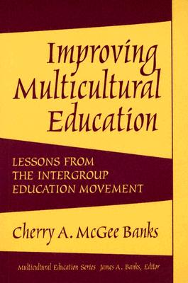 Improving Multicultural Education: Lessons from the Intergroup Education Movement - McGee Banks, Cherry A