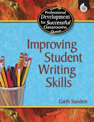 Improving Student Writing Skills - Sundem, Garth