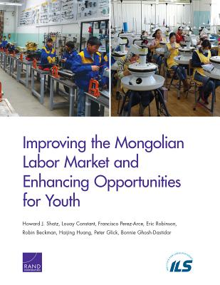 Improving the Mongolian Labor Market and Enhancing Opportunities for Youth - Shatz, Howard J, and Constant, Louay, and Perez-Arce, Francisco